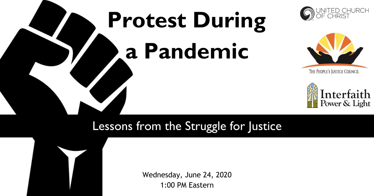 "Picture of the Black Lives Matter fist with the words, ""Protest During a Pandemic: Lessons from the Struggle for Justice. Wednesday, June 24, 2020 1:00 PM Eastern."" Includes the logos for the UCC, The People"