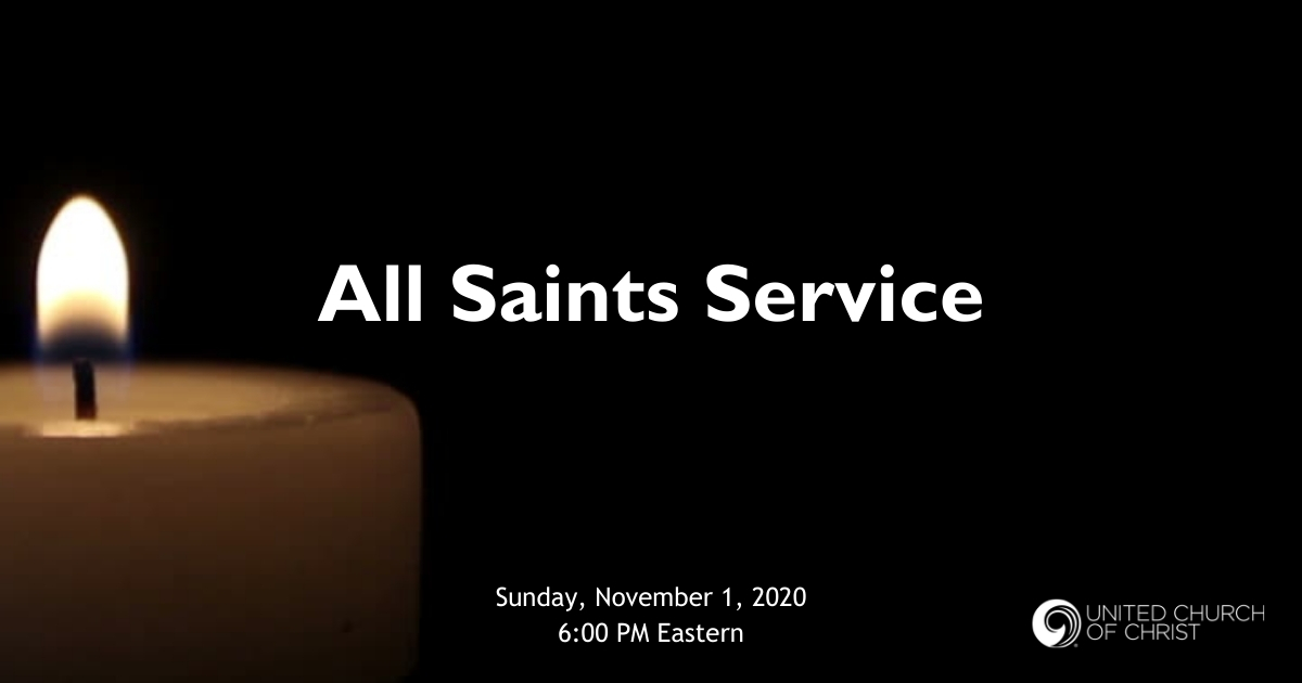 "Picture of a candle with the words, ""All Saints Service"" Sunday, November 1, 2020. 6:00 PM Eastern. United Church of Christ Logo"