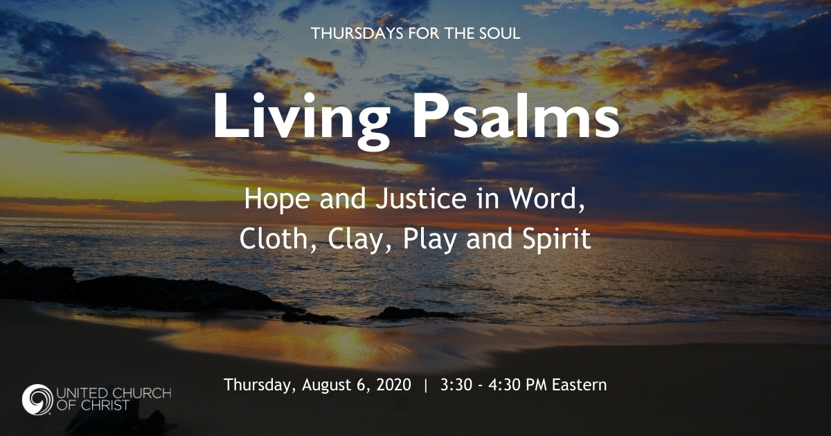 "Picture of a sunset with the words, ""Thursdays for the Soul:Living Psalms. Hope and Justice in Word, Cloth, Clay, Play and Spirit. Thursday, August 6, 2020, 3:30 - 4:30 PM Eastern."""