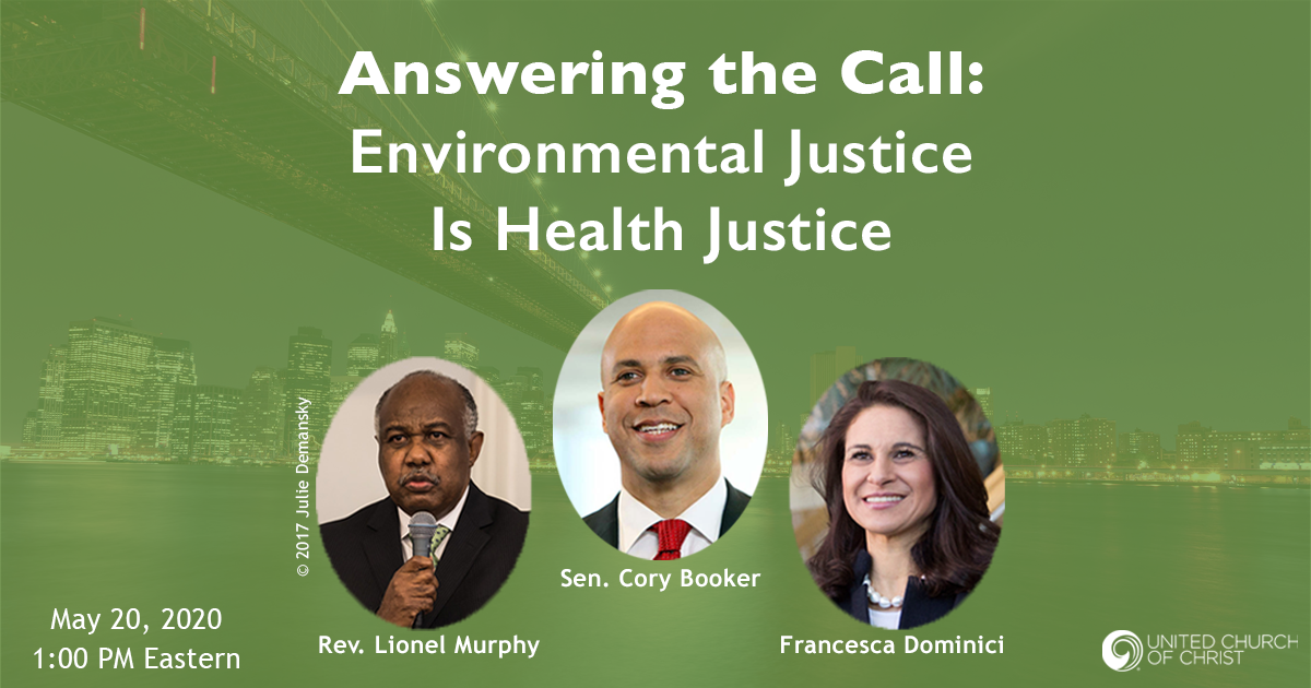 Answering the Call: Environmental Justice Is Health Justice. Pictures of Rev. Lionel Murphy, Senator Cory Booker, Francesca Dominici. May 20, 2020  1:00 PM Eastern