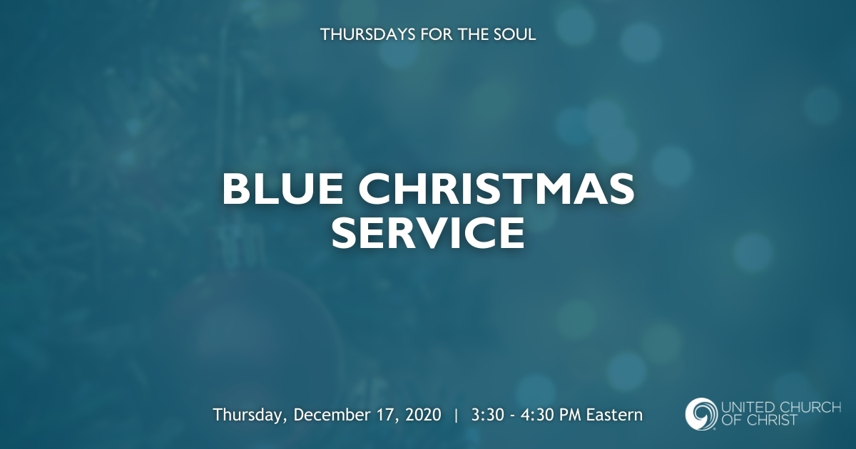 "Picture of a blurry, subdued Christmas tree with the words ""Thursdays for the Soul: Blue Christmas Service. Thursday, December 17, 2020. 3:30 - 4:30 PM Eastern."" United Church of Christ logo"